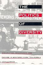 The politics of diversity : immigration, resistance, and change in Monterey Park, California
