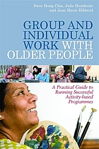 Group and individual work with older people : a practical guide to running successful activity-based programmes