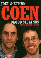 Joel & Ethan Coen : Blood siblings ; the cinema of Joel and