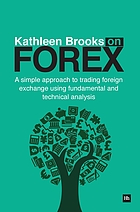 Kathleen Brooks on Forex : a simple approach to trading foreign exchange using fundamental and technical analysis.