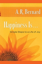 Happiness is-- : simple steps to a life of joy