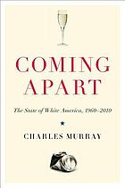 Coming apart : the state of white America 1960-2010