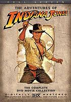 The adventures of Indiana Jones : the complete DVD movie collection