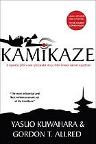 Kamikaze : a Japanese pilot's own spectacular story of the infamous suicide squadrons
