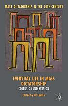 Everyday life in mass dictatorship : collusion and evasion