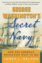 George Washington's secret navy : how the American revolution went to sea