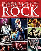 The definitive illustrated encyclopedia of rock : Richard Buskin, Alan Clayson, Joe Cushley, Rusty Cutchin, Jason Draper, Hugh Fielder, Mike Gent, Michael Heatley, Jake Kennedy, Colin Salter, Ian Shirley, John Tobler