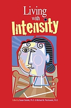 Living with intensity : understanding the sensitivity, excitability, and emotional development of gifted children, adolescents, and adults