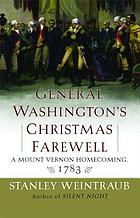 General Washington's Christmas farewell : a Mount Vernon homecoming, 1783