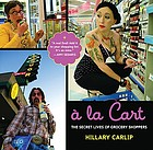 À la cart : the secret lives of grocery shoppers