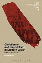 Christianity and imperialism in modern Japan : empire for God