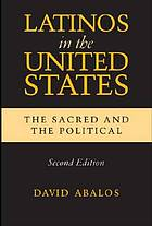 Latinos in the United States : the sacred and the political