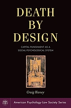 Death by design : capital punishment as a social psychological system