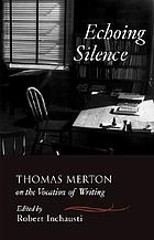 Echoing silence : Thomas Merton on the vocation of writing