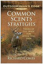 Common scents strategies : tricks of the trade for attracting deer
