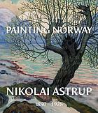 Painting Norway : Nikolai Astrup, 1880-1928