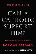 Can a Catholic support him? : asking the big question about Barack Obama