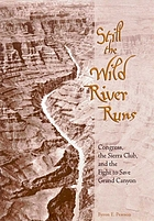 Still the wild river runs : Congress, the Sierra Club, and the fight to save Grand Canyon