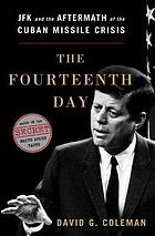 The fourteenth day : JFK and the aftermath of the Cuban Missile Crisis