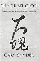 The Great Clod: Notes and Memoirs on Nature and History in East Asia.