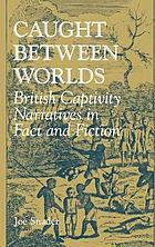 Caught between worlds : British captivity narratives in fact and fiction