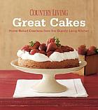 Great cakes : home-baked creations from the Country living kitchen