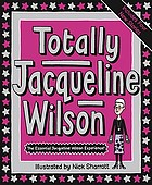 Totally Jacqueline Wilson : the essential Jacqueline Wilson experience!
