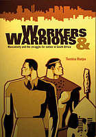 Workers & warriors : masculinity and the struggle for nation in South Africa