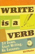 Write is a verb : Sit down. Start writing. No excuses