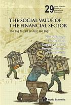 The social value of the financial sector : too big to fail or just too big?