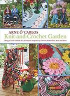 Knit-and-crochet garden : bring a little outside in : 36 projects inspired by flowers, butterflies, birds and bees