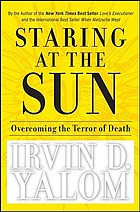 Staring at the sun : overcoming the terror of death