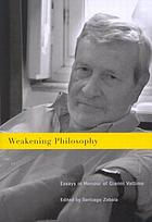 Weakening philosophy : essays in honour of Gianni Vattimo