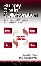 Supply chain collaboration : how to implement CPFR and other best collaborative practices