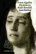 From Agatha Christie to Ruth Rendell : British women writers in detective and crime fiction