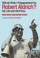 What ever happened to Robert Aldrich? : his life and his films