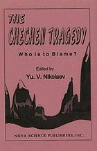 The Chechen tragedy : who is to blame?