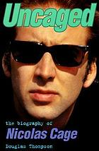 Uncaged : the biography of Nicolas Cage