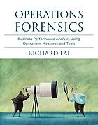 Operations forensics : business performance analysis using operations measures and tools