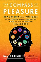 The compass of pleasure : how our brains make fatty foods, orgasm, exercise, marijuana, generosity, vodka, learning, and gambling feel so good