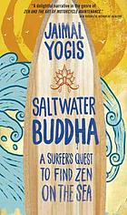 Saltwater Buddha : a surfer's quest to find Zen on the sea