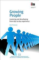 Growing people : learning and developing from day to day experience