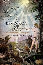 A democracy of facts : natural history in the early republic