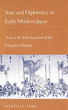State and diplomacy in early modern Japan : Asia in the development of the Tokugawa Bakufu
