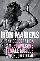 Iron maidens : the celebration of the most awesome female muscle in the world