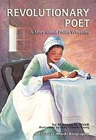 Revolutionary poet : a story about Phillis Wheatley