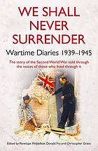 We shall never surrender : wartime diaries, 1939-1945