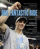 One fantastic ride : the inside story of Carolina basketball's 2009 championship season