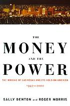 The Money and the power : the rise and reign of Las Vegas and its grip on America.