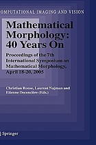 Mathematical morphology: 40 years on : proceedings of the 7th International Symposium on Mathematical Morphology, April 18-20, 2005